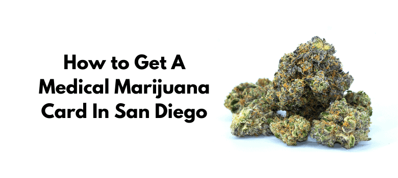 How to Get A Medical Marijuana Card In San Diego