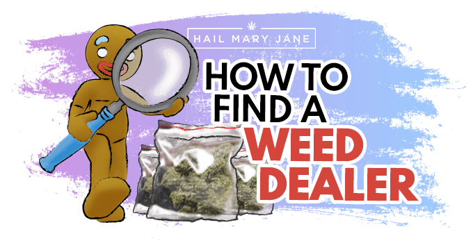 How To Find A Weed Dealer And Types Of Marijuana Dealers - HMJ ®