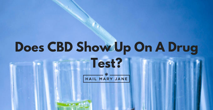 Does CBD Show Up On A Drug Test? - Hail Mary Jane ®