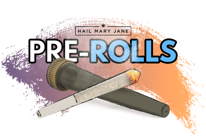 Pre-Rolls: Prices, Brands And Dispensaries - Hail Mary Jane ®
