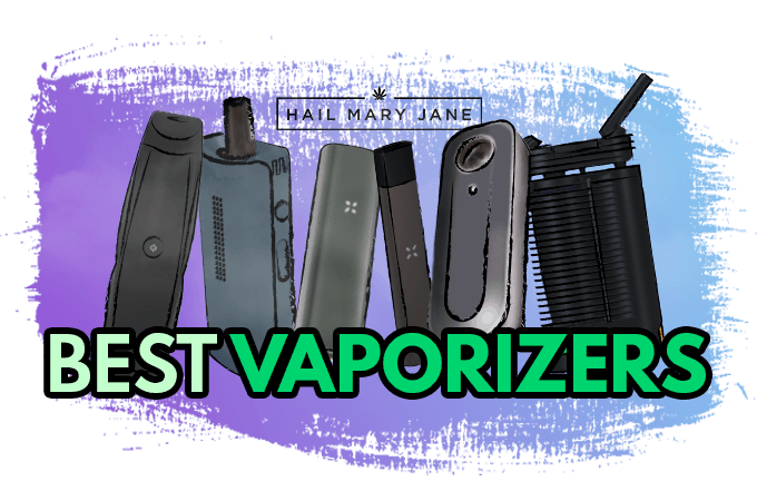 Best Weed Vaporizers of 2019 - Dry Herb & Wax - Hail Mary Jane ®