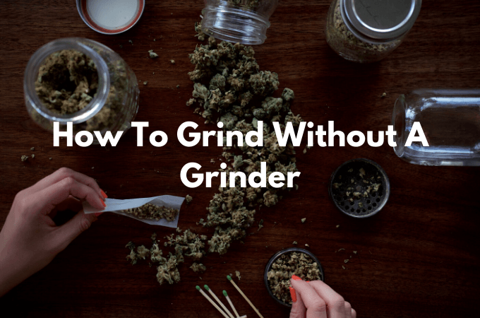 How To Grind Without A Grinder