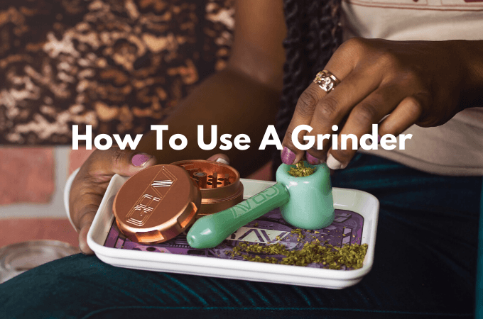 How To Use A Weed Grinder?