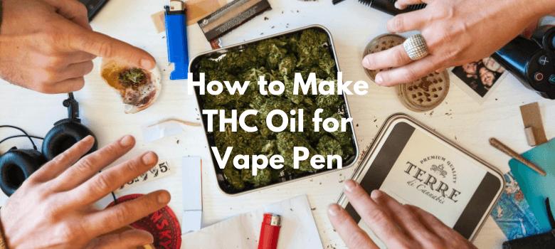 How to Make THC Oil for Vape Pen – The Definitive Guide